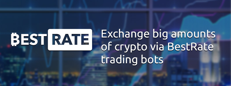 Exchange Big Amounts of Crypto via Bestrate Trading Bots